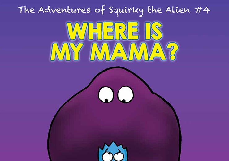 The Adventures of Squirky the Alien #4: Where is My Mama?