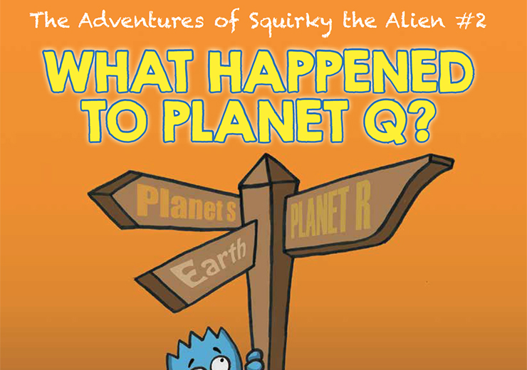 The Adventures of Squirky the Alien #2: What Happened to Planet Q?